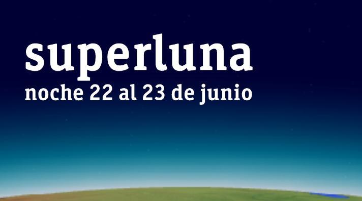 superluna - noche del 22 al 23 de junio