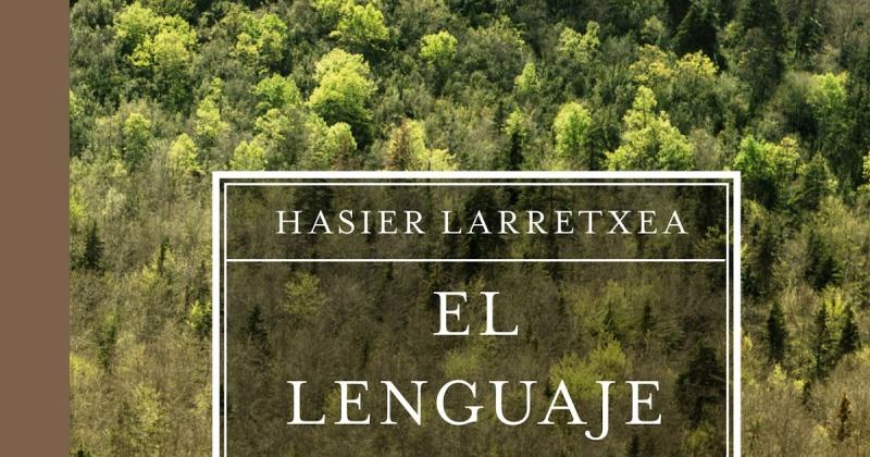 El lenguaje de los bosques_Hasier Larretxea_Editorial Espasa