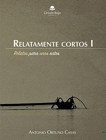 RELATAMENTE CORTOS I- ANTONIO ORTUÑO CASAS