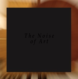 THE NOISE OF ART